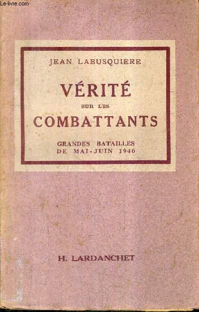 VERITE SUR LES COMBATTANTS - GRANDES BATAILLES DE MAI JUIN 1940 / COLLECTION LES DOCUMENTS HISTORIQUES N°1.