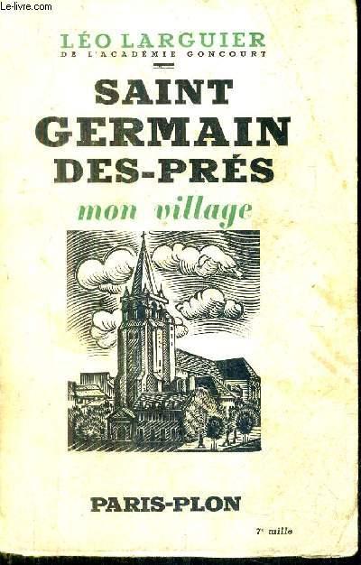 SAINT GERMAIN DES PRES - MON VILLAGE ( LE SIXIEME ARRONDISSEMENT) .