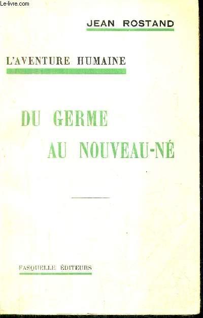 L'AVENTURE HUMAINE - DU GERME AU NOUVEAU NE.