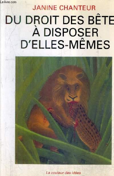 DU DROIT DES BETES A DISPOSER D'ELLES MEMES / COLLECTION LA COULEUR DES IDEES.