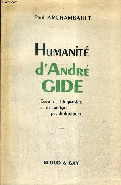 HUMANITE D'ANDRE GIDE - ESSAI DE BIOGRAPHIE ET DE CRITIQUE PSYCHOLOGIQUES.