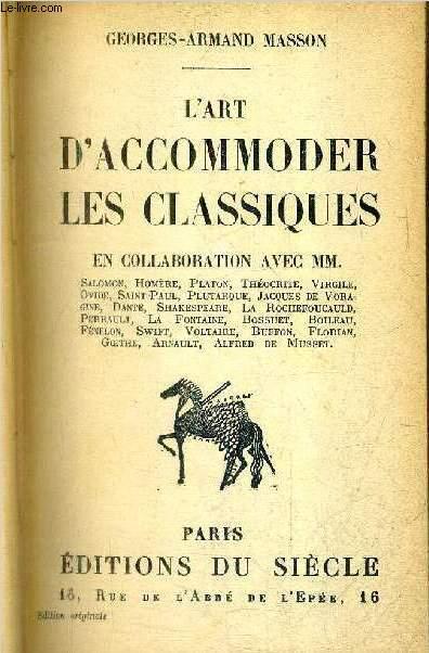 L'ART D'ACCOMMODER LES CLASSIQUES + GEORGES ARMAND MASSON OU LE PARFAIT PLAGIAIRE - 2 OUVRAGES EN UN VOLUME .