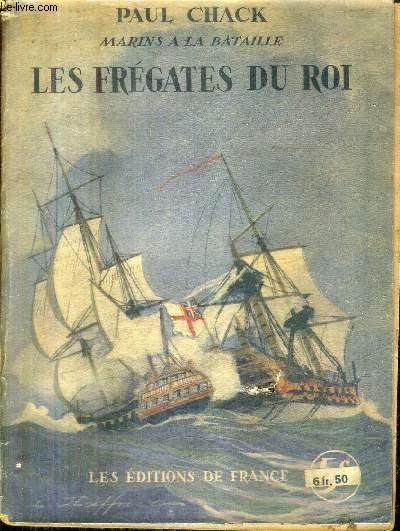 MARINS A LA BATAILLE - LES FREGATES DU ROI.