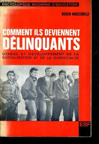 COMMENT ILS DEVIENNENT DELINQUANTS GENESE ET DEVELOPPEMENT DE LA SOCIALISATION ET DE LA DISSOCIALITE / 3E EDITION.