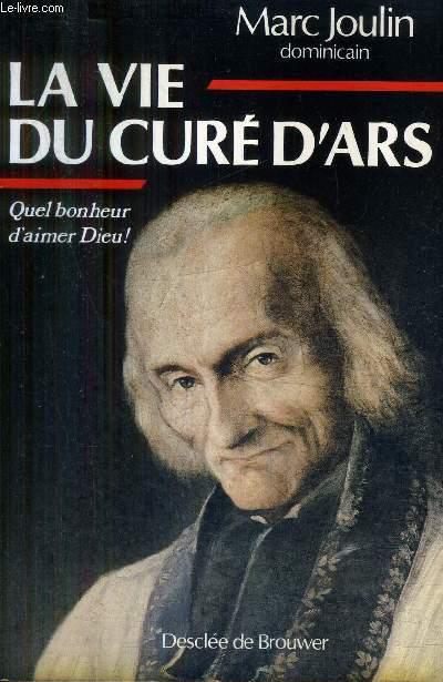 LA VIE DU CURE D'ARS - QUEL BONHEUR D'AIMER DIEU !.