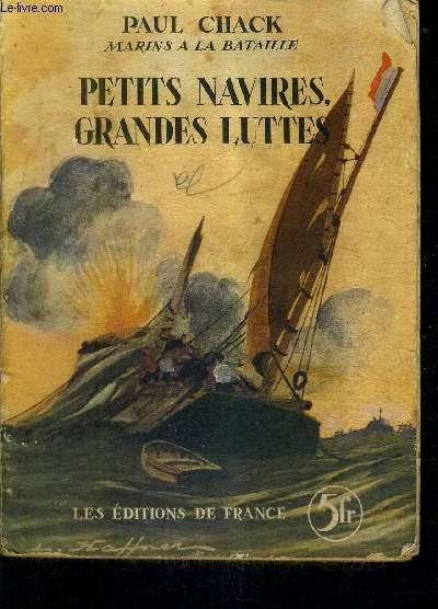 MARINS A LA BATAILLE - PETITS NAVIRES GRANDES LUTTES.