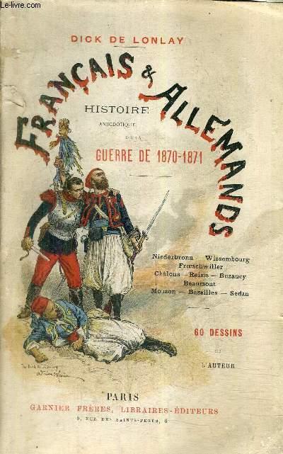 FRANCAIS & ALLEMANDS HISTOIRE ANECDOTIQUE DE LA GUERRE DE 1870-1871 - NIEDERBRONN WISSEMBOURG FROESCHIWILLER CHALONS REIMS BUZANCY BEAUMONT MOUZON BAZEILLES SEDAN / 3E EDITION.