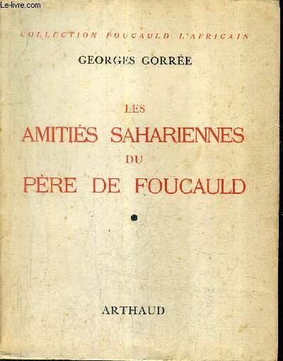 LES AMITIES SAHARIENNES DU PERE DE FOUCAULD -  COLLECTION FOUCAULD L'AFRICAIN + ENVOI DE L'AUTEUR.