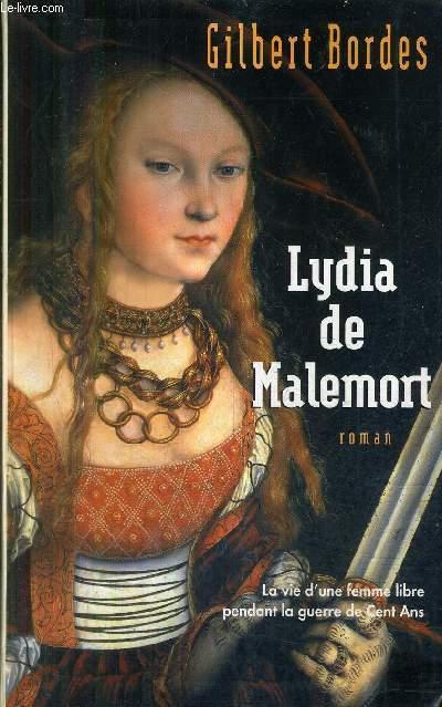 LYDIA DE MALEMORT - ROMAN - LA VIE D'UNE FEMME LIBRE PENDANT LA GUERRE DE CENT ANS.