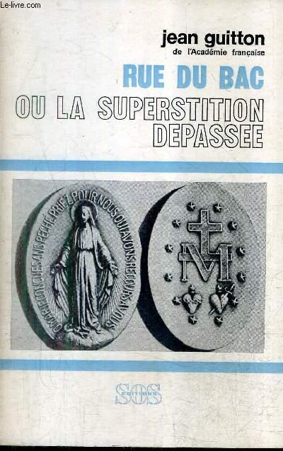 RUE DU BAC OU LA SUPERSTITION DEPASSEE / COLLECTION HAUTS LIEUX DE SPIRITUALITE.