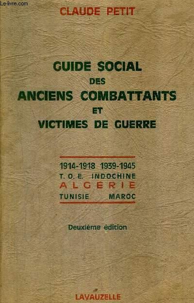 GUIDE SOCIAL DES ANCIENS COMBATTANTS ET VICTIMES DE GUERRE - 1914-1918 1939-1945 T.O.E. INDOCHINE ALGERIE TUNISIE MAROC / 2E EDITION.