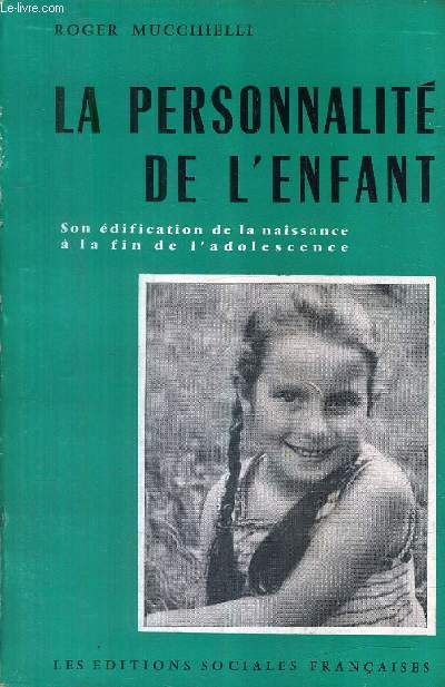 LA PERSONNALITE DE L'ENFANT - SON EDIFICATION DE LA NAISSANCE A LA FIN DE L'ADOLESCENCE / 6E EDITION.