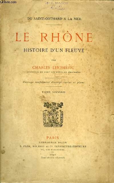 LE RHONE HISTOIRE D'UN FLEUVE - DU SAINT GOTHARD A LA MER - TOME 2 .