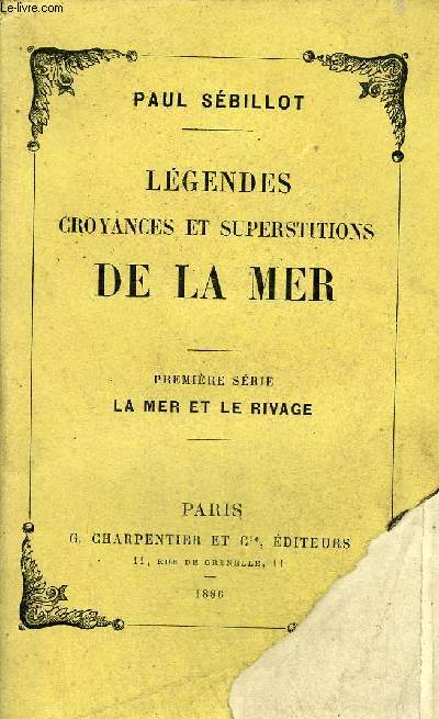 LEGENDES CROYANCES ET SUPERSTITIONS DE LA MER - PREMIERE SERIE : LA MER ET LE RIVAGE.