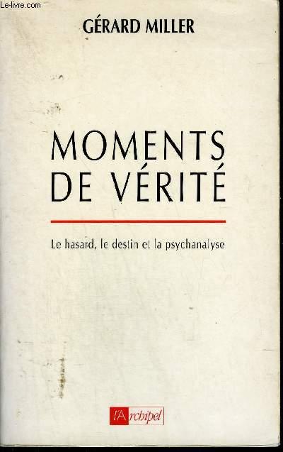 MOMENTS DE VERITE - LE HASARD LE DESTIN ET LA PSYCHANALYSE.