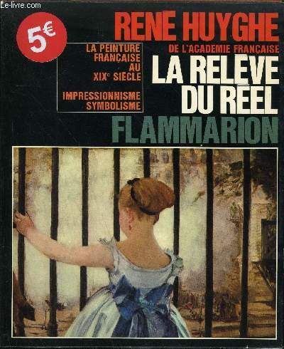 LA PEINTURE FRANCAISE AU XIXE SIECLE - LA RELEVE DU REEL - IMPRESSIONNISME SYMBOLISME.