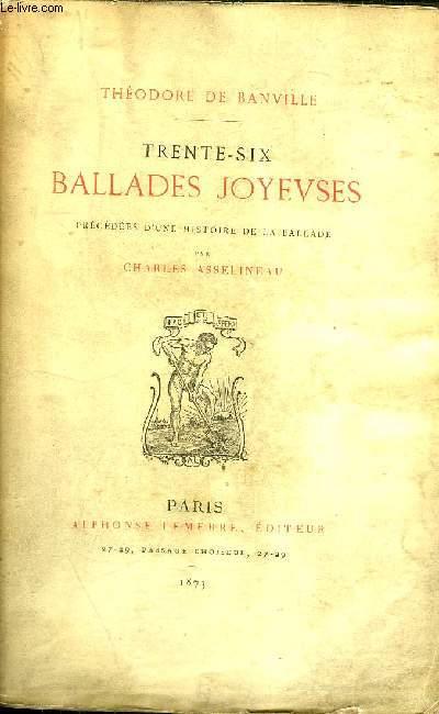 TRENTE SIX BALLADES JOYEUSES PRECEDEES D'UNE HISTOIRE DE LA BALLADE PAR CHARLES ASSELINEAU.