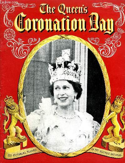 THE QUEEN'S CORONATION DAY THE PICTORIAL RECORD OF THE GREAT OCCASION .