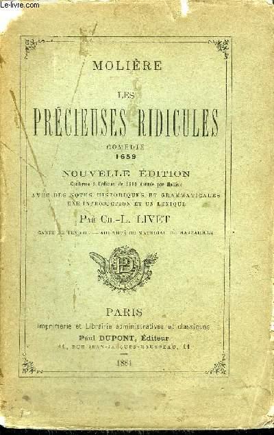 LES PRECIEUSES RIDICULES - COMEDIE 1659 - NOUVELLE EDITION CONFORME A L'EDITION DE 1660 DONNEE PAR MOLIERE AVEC DES NOTES HISTORIQUES ET GRAMMATICALES UNE INTRODUCTION ET UN LEXIQUE PAR CH.L. LIVET.