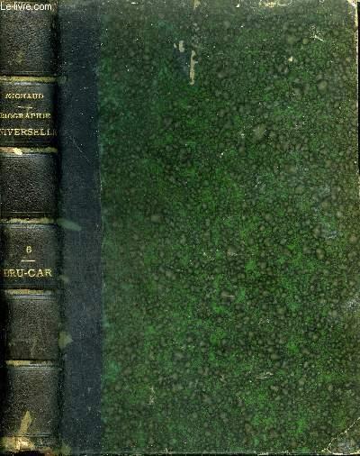 BIOGRAPHIE UNIVERSELLE ANCIENNE ET MODERNE - TOME 6 : BRU - CAR.