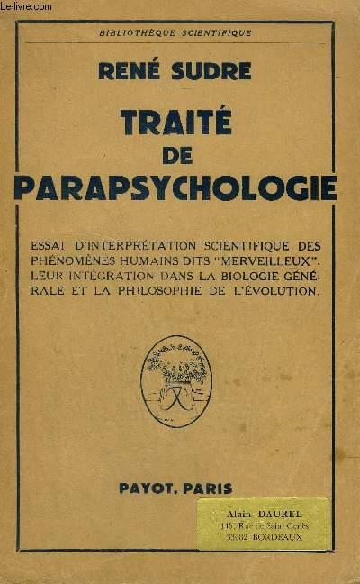 TRAITE DE PARAPSYCHOLOGIE - ESSAI D'INTERPRETATION SCIENTIFIQUE DES PHENOMENES HUMAINS DITS MERVEILLEUX LEUR INTEGRATION DANS LA BIOLOGIE GENERALE ET LA PHILOSOPHIE DE L'EVOLUTION - COLLECTION BIBLIOTHEQUE SCIENTIFIQUE.