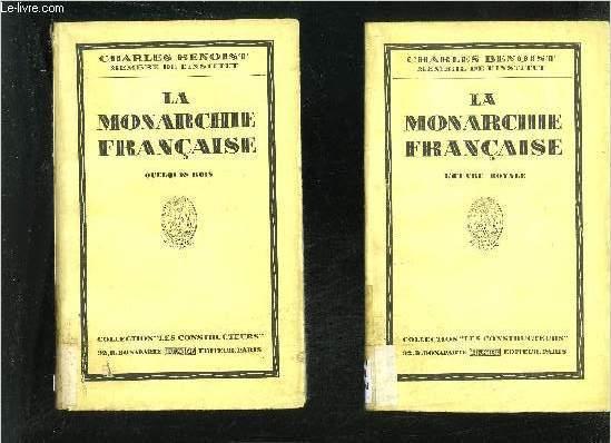 LA MONARCHIE FRANCAISE - EN DEUX TOMES - TOMES 1 + 2 - TOME 1 : L'OEUVRE ROYALE + TOME 2 : QUELQUES ROIS - COLLECTION LES CONSTRUCTEURS.