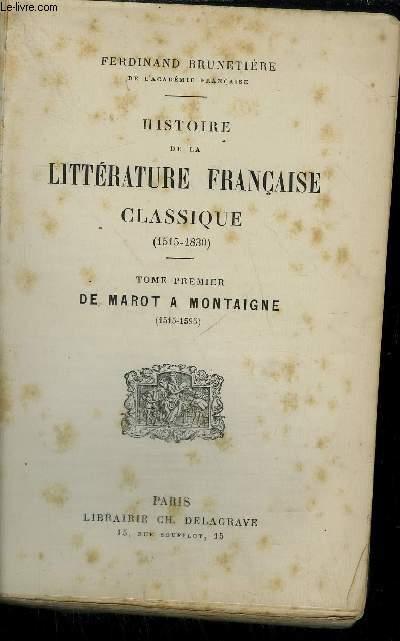 HISTOIRE DE LA LITTERATURE FRANCAISE CLASSIQUE 1515-1830 - TOME 1 : DE MAROT A MONTAIGNE 1515-1595.