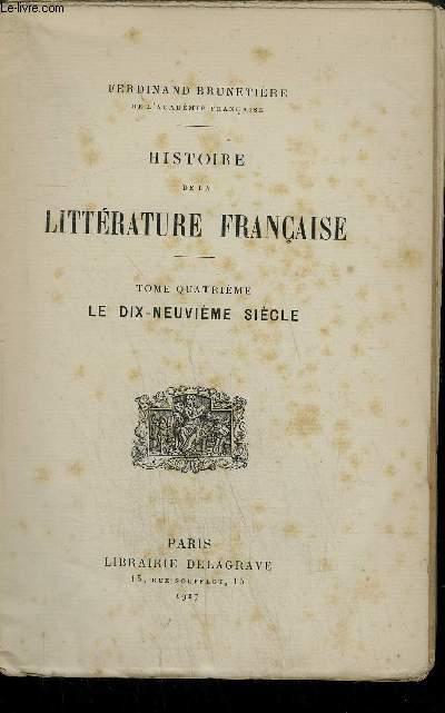 HISTOIRE DE LA LITTERATURE FRANCAISE - TOME 4 : LE DIX NEUVIEME SIECLE.