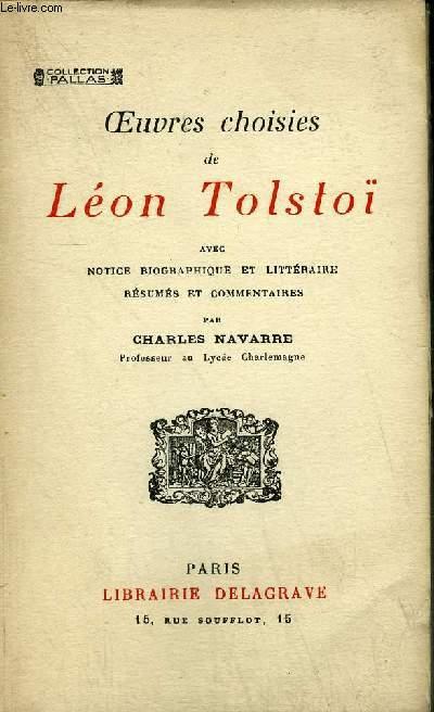 OEUVRES CHOISIES DE LEON TOLSTOI AVEC NOTICE BIOGRAPHIQUE ET LITTERAIRE RESUMES ET COMMENTAIRES PAR CHARLES NAVARRE / COLLECTION PALLAS - 3E EDITION.