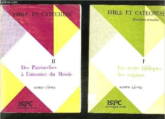 BIBLE ET CATECHESE QUESTIONS ACTUELLES - EN DEUX TOMES - TOMES 1 + 2 - TOME 1 : LES RECITS BIBLIQUES DES ORIGINES - TOME 2 : DES PATRIARCHES A L'ANNONCE DU MESSIE / COLLECTION ECOLE DE LA FOI .
