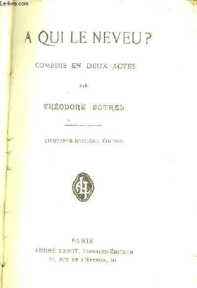 A QUI LE NEVEU ? COMEDIE EN DEUX ACTES / 58E EDITION.