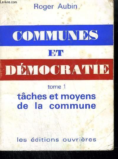 COMMUNES ET DEMOCRATE - TOME 1 : TACHES ET MOYENS DE LA COMMUNE.