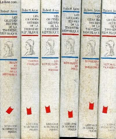 LES GRANDES HEURES DE LA TROISIEME REPUBLIQUE - EN 6 VOLUMES.