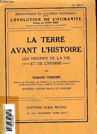 LA TERRE AVANT L'HISTOIRE LES ORIGINES DE LA VIE ET DE L'HOMME - COLLECTION BIBLIOTHEQUE DE SYNTHESE HISTORIQUE L'EVOLUTION DE L'HUMANITE .