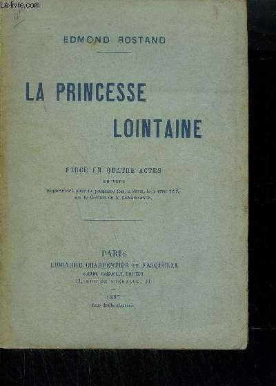 LA PRINCESSE LOINTAINE - PIECE EN QUATRE ACTES EN VERS.