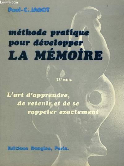 METHODE PRATIQUE POUR DEVELOPPER LA MEMOIRE - L'ART D'APPRENDRE DE RETENIR ET DE SE RAPPELER EXACTEMENT.
