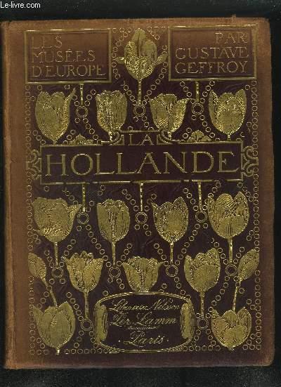 LES MUSEES D'EUROPE - LA HOLLANDE - AMSTERDAM ALKMAAR HAARLEM LEYDE LA HAYE ROTTERDAM DORDRECHT UTRECHT.
