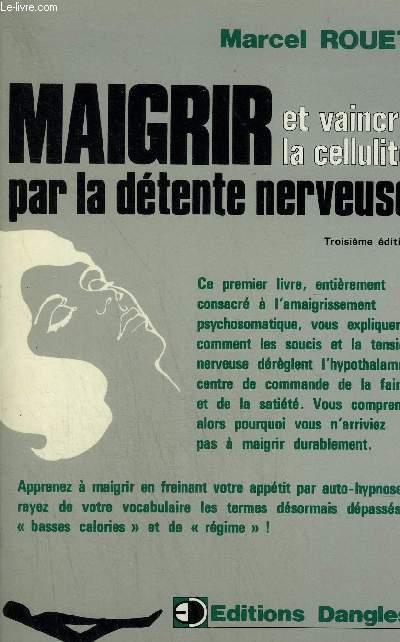 MAIGRIR ET VAINCRE LA CELLULITE PAR LA DETENTE NERVEUSE - 3E EDITION.