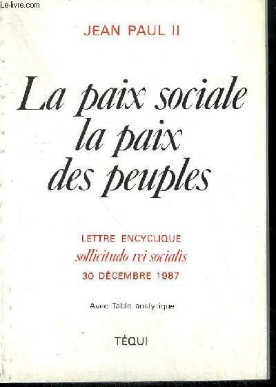 LA PAIX SOCIALE LA PAIX DES PEUPLES - LETTRE ENCYCLIQUE SOLLICITUDE REI SOCIALIS 30 DECEMBRE 1987 - AVEC TABLE ANALYTIQUE.