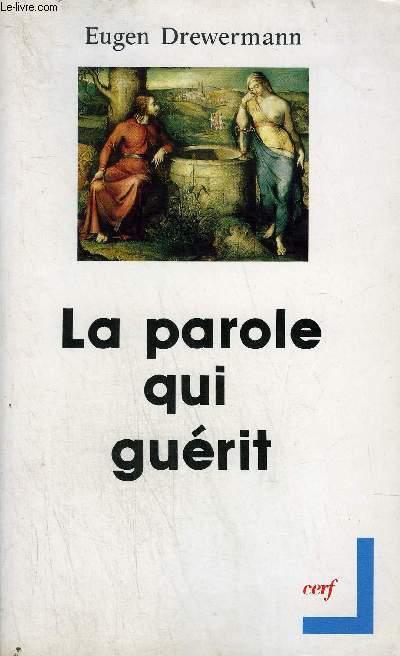 LA PAROLE QUI GUERIT - COLLECTION THEOLOGIES - 3E EDITION.