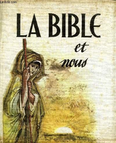 LA BIBLE ET NOUS - TOME 1 : LES HOMMES DE L'ANCIENNE ALLIANCE.