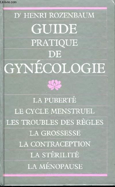 GUIDE PRATIQUE DE GYNECOLOGIE - LA PUBERTE LE CYCLE MENSTRUEL LES TROUBLES DES REGLES LA GROSSESSE LA CONTRACEPTION LA STERILITE LA MENOPAUSE.