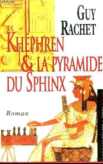 KHEPHREN ET LA PYRAMIDE DU SPHYNX - LE ROMAN DES PYRAMIDES TOME 4 - ROMAN.