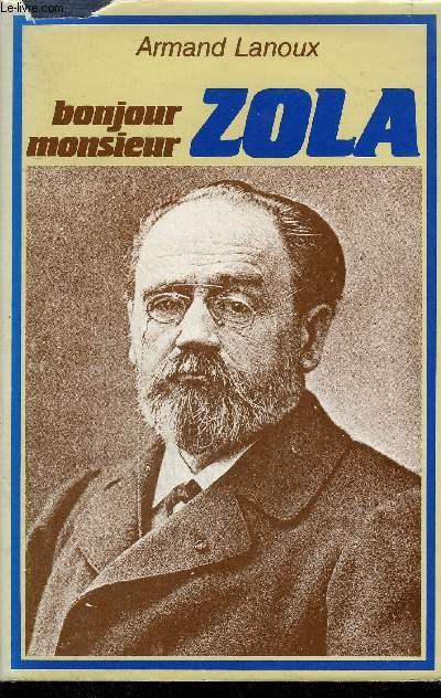 BONJOUR MONSIEUR ZOLA.