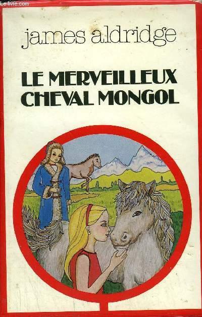 LE MERVEILLEUX CHEVAL MONGOL .