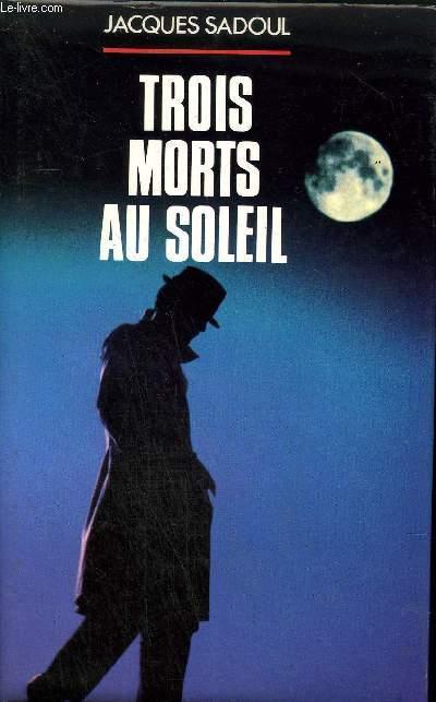 TROIS MORTS AU SOLEIL .