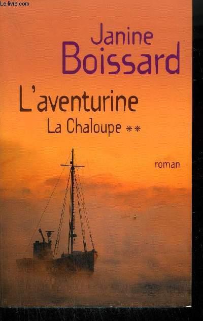 LA CHALOUPE - L'AVENTURINE TOME 2 .