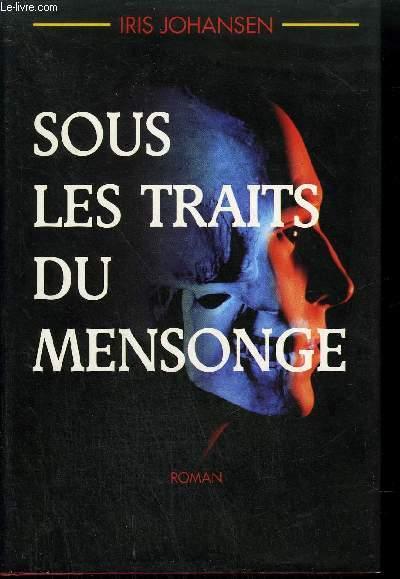SOUS LES TRAITS DU MENSONGE - ROMAN.