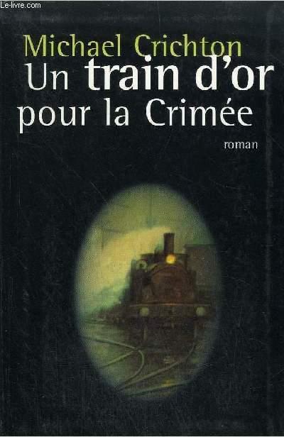 UN TRAIN D'OR POUR LA CRIMEE - ROMAN.