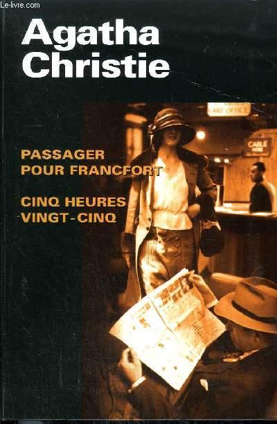 PASSAGER POUR FRANCFORT CINQ HEURES VINGT CINQ.